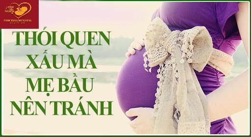 Điểm mặt 10 thói quen xấu mẹ bầu cần tránh kẻo ảnh hưởng đến thai