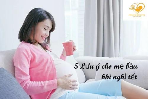 5 Lưu ý cho mẹ bầu trong dịp nghỉ tết