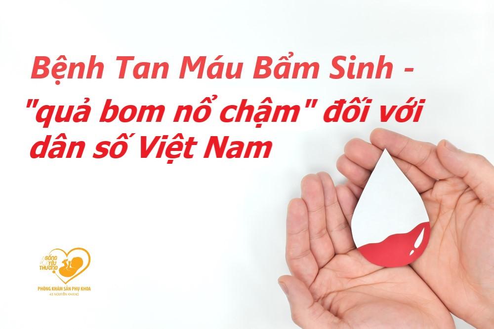 """BỆNH TAN MÁU BẨM SINH THALASSEMIA – quả """"bom nổ chậm"""" đối với dân số Việt Nam"""
