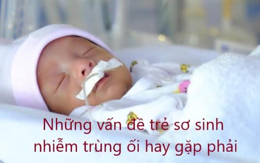 Những vấn đề mà trẻ sơ sinh bị nhiễm trùng ối hay gặp phải